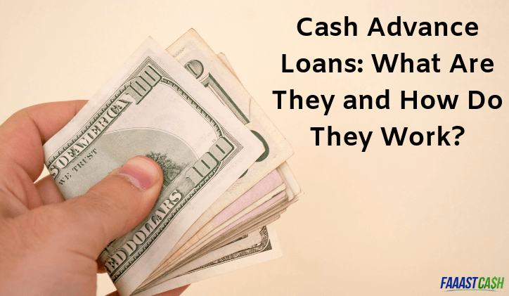 Cash Advance Loans: What Are They and How Do They Work?