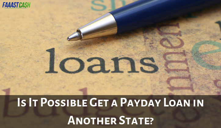 Is It Possible Get a Payday Loan in Another State?