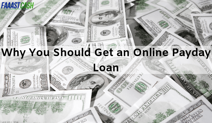 Why You Should Get an Online Payday Loan