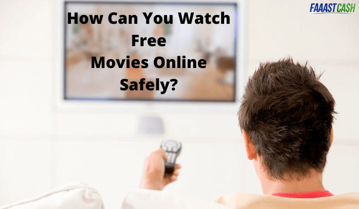 How Can You Watch Free Movies Online Safely?