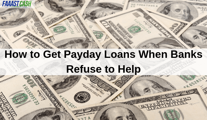 How to Get Payday Loans When Banks Refuse to Help